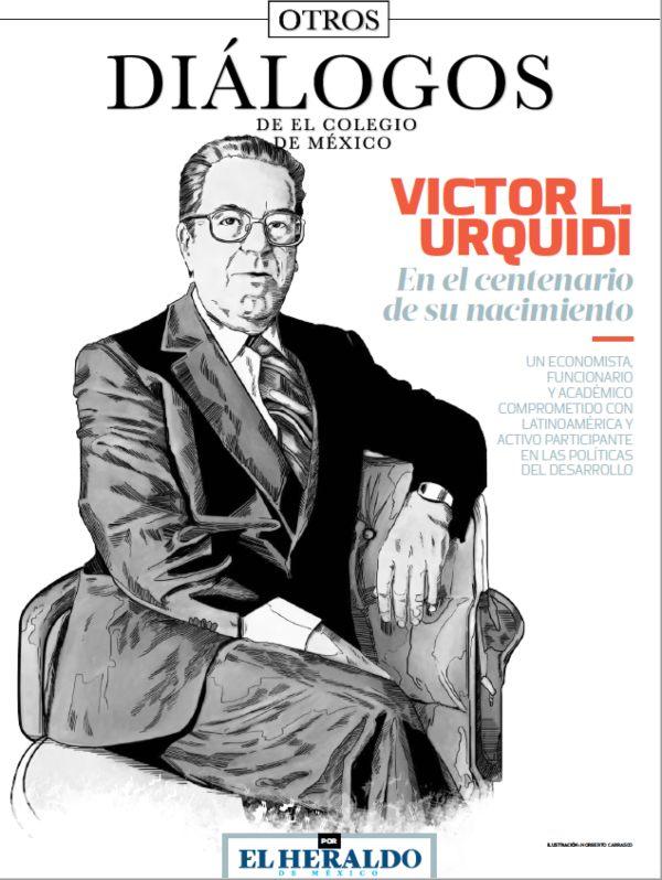 Otros diálogos de El Colegio de México: Víctor L. Urquidi, en el centenario de su nacimiento