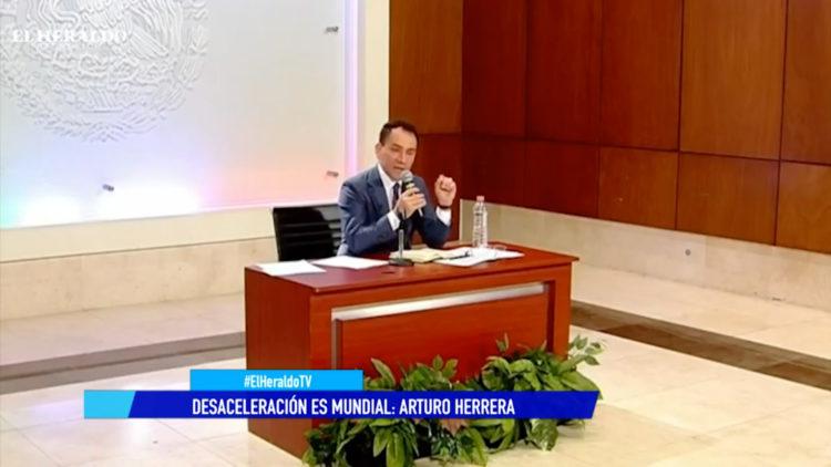 Arturo Herrera afirma que desaceleración económica es un problema global y no sólo de México
