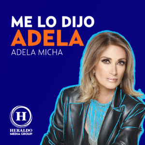 Adela Micha, Me lo dijo Adela, Heraldo Media Group